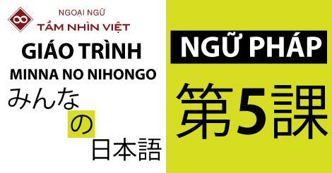 Ngữ Pháp Minna No Nihongo Bài 5 – Ngoại Ngữ TẦM NHÌN VIỆT