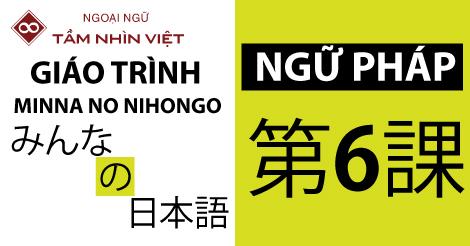 Ngữ Pháp Minna No Nihongo Bài 6 – Ngoại Ngữ TẦM NHÌN VIỆT